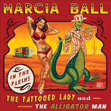 The Tattooed Lady & the Alligator Man - Marcia Ball