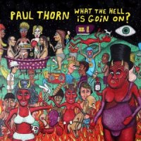 Paul Thorn - What The Hell Is Goin' On