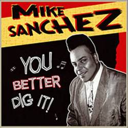 Mike Sanchez - You Better Dig It