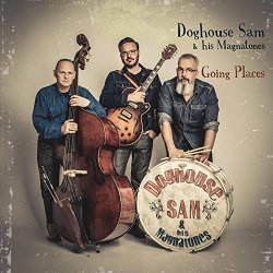 Doghouse Sam & His Magnatones - Going Places
