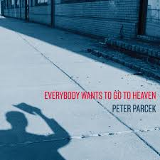 Peter Parcek - Everybody Wants To Go To Heaven