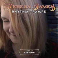Teresa James & The Rhythm Tramps - Here In Babylon