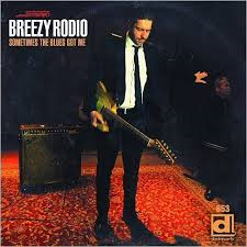 Breezy Rodio (Sometime The Blues Got Me