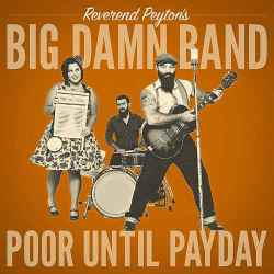 The Reverend Peyton_s Big Damn Band (Poor Until Payday