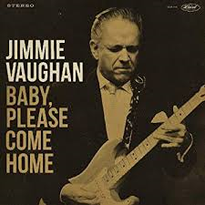 Jimmie Vaughan (Baby Please Come Home